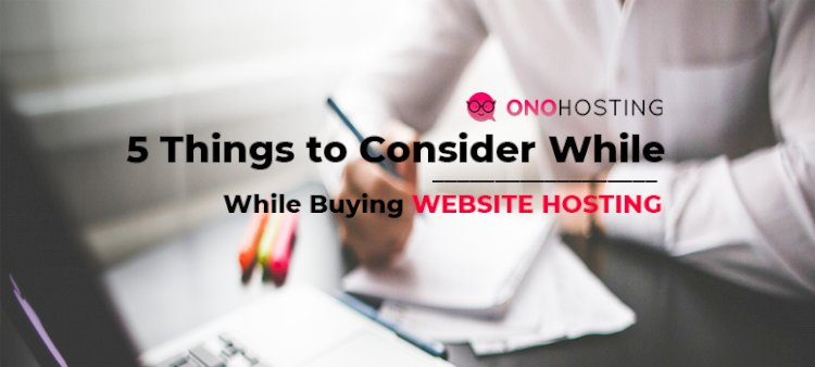 5 Things to Consider While Buying Website  Hosting