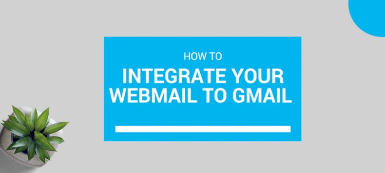 How To Setup Webmail In Gmail
